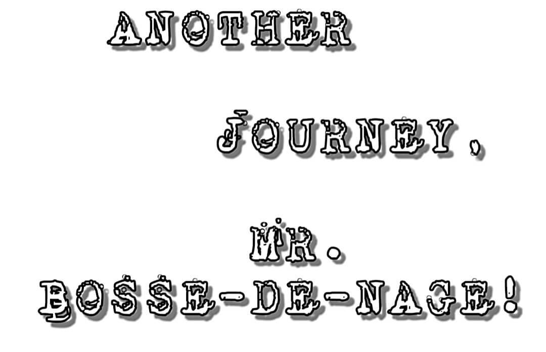 ANOTHER_JOURNEY_MR_BOSSE_DE_NAGE
